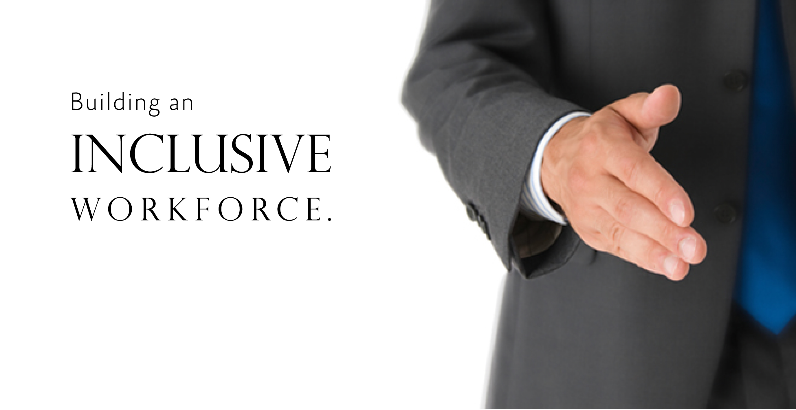 "businessman offering handshake with caption ""building an inclusive workforce"""