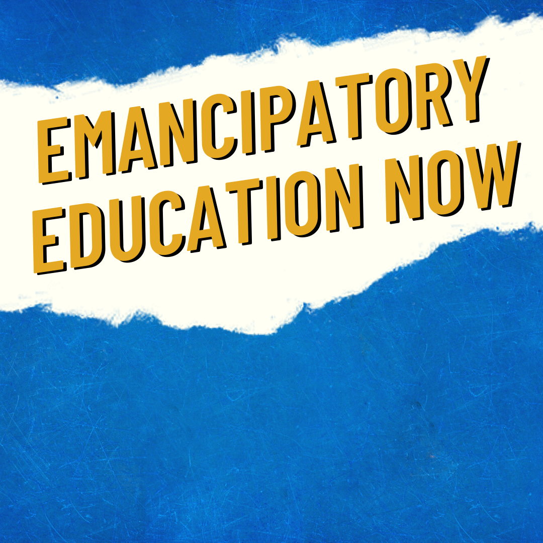 Emancipatory Education Now