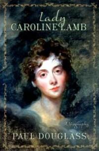 "Book cover of Douglass's ""Lady Caroline Lamb: A Biography""."