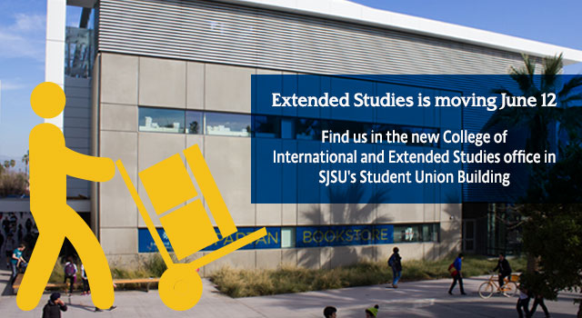 Extended Studies is Moving June 12. Find us in the news College of International and Extended Studes in SJSU's Student Union Building.