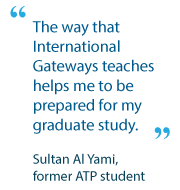 The way that International Gateways teaches helps me to be prepared for my graduate study - Sultan Al Yami, former ATP student