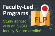 Faculty-Led Programs: Study abroad with an SJSU faculty and earn credits