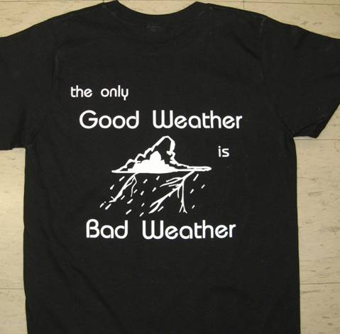 tshirt that reads: the only good weather is bad weather