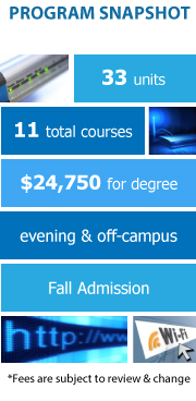Program Snapshot: 33 units to degree, 11 total courses, $24,750 for degree, evening & off-campus, Fall Admission. (Fees are subject to review & change)