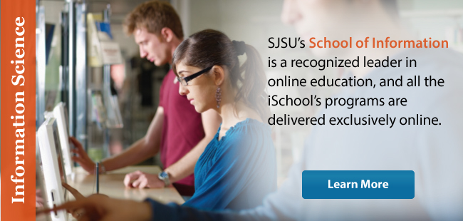 SJSU's School of Information is a recognized leader in online education, and all the iSchool's programs are delivered exclusively online.