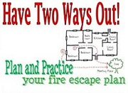 Have Two Ways Out! Plan and Practice your fire escape plan