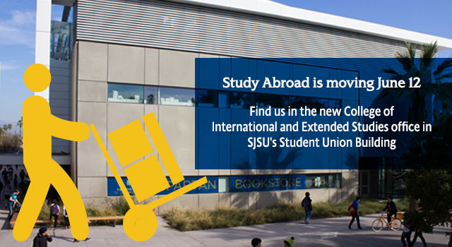 Study Abroad is Moving June 12. Find us in the news College of International and Extended Studes in SJSU's Student Union Building.